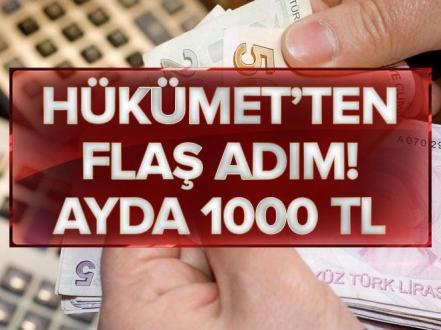 Hükümet'ten flaş adım: Ayda 1000 TL