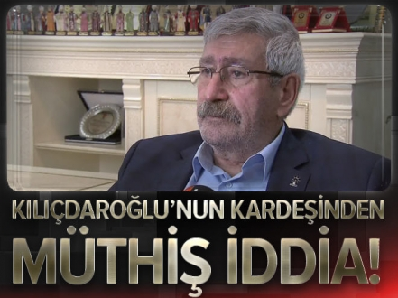 Kemal Kılıçdaroğlu'nun kardeşinden müthiş iddia!