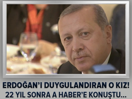 Erdoğan'ı duygulandıran o kız!